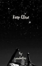 Keep Close by seachelle19