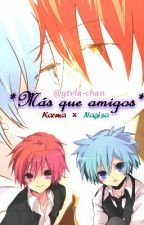 *Mas que amigos*   (karmaxnagisa) by gtvla-chan