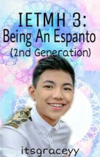 IETMH III: Being An Espanto (2nd Generation) ON GOING by itsgraceyy