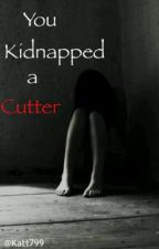 You Kidnapped a Cutter by Katt799