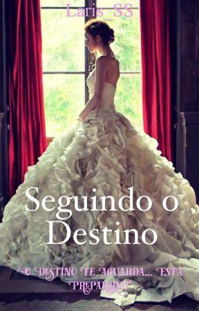 Seguindo O Destino  by Laris_SS