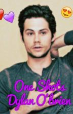 One Shots Dylan O'Brien  by oriana98Obrien