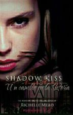 Shadow kiss - Un Cambio En La Historia  by wageningenVA