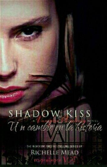 Shadow kiss - Un Cambio En La Historia