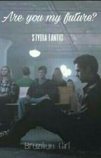 Are you my future? (Stydia fanfic)[BR] by _Brazilian_Girl