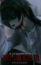 A Prisioneira de Jeff The Killer  by ynitsed00