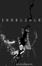 Indelible by writingfrappe