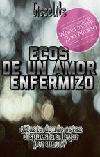 Ecos de un amor enfermizo by Gisselita007