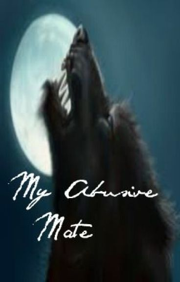 My Abusive Mate by Addicted2chocolatify