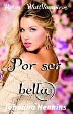 Por ser bella (WattVampiros)  by JohannaHenkins