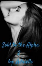 Sold To The Alpha 2 by AdrielleCook