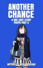 """Another Chance (Part 2 One Shot Of """"Paupo"""") by kelaydoscope"""