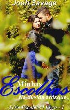 Minhas Escolhas - Livro 1 by Joohsavage