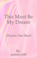 This Must be My Dream (Zustin One Shot)  by autumn345