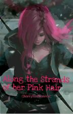 Along the Strains of Her Pink Hair by CherryBlossom402