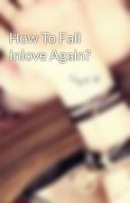 How To Fall Inlove Again? by Sofie_Yah29