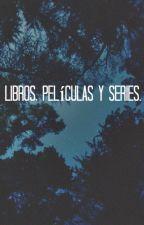 Libros, películas y series. by Amorporloslibros9