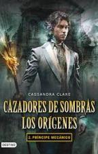 Cazadores de Sombras- Los Orígenes: Príncipe Mecánico by ErikaCardozoCalle