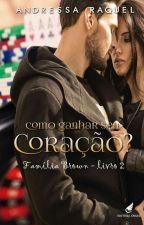 Como Ganhar Seu Coração?-#2 Série Família Brown (DEGUSTAÇÃO) by DressaRaquel_Oficial