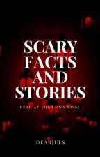 SCARY FACTS AND STORIES by dearjuls