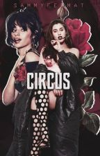 Circus. - Camren G!p by SammyFermat