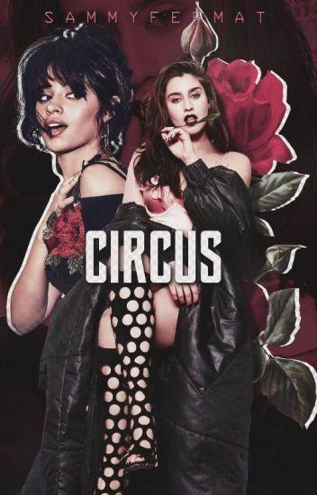 Circus. - Camren G!p