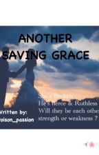 ANOTHER SAVING GRACE(SLOW UPDATES) by Poison_Passion