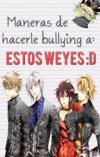 Maneras de hacerle bullying a: Los chicos de Amnesia. by Saarutobi