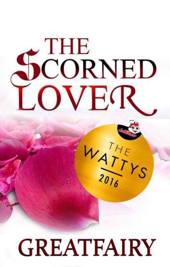 The Scorned Lover [Wattys2016 Winner]