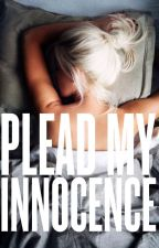 Plead My Innocence by MysteryFades