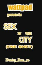 SEX IN THE CITY (ONE SHOT) by DestinyRose_02