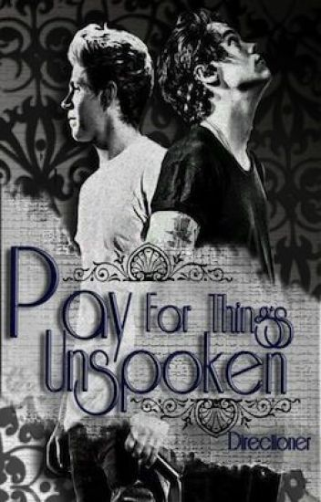 Pay For Things Unspoken (Narry Storan Fanfic.)