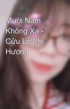 Mười Năm Không Xa - Cửu Lộ Phi Hương by MinJul97