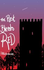 The Past Bleeds Red by l00kitsrainin