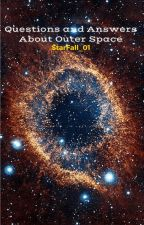Questions and Answers About Outer Space by StarFall_01