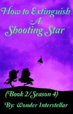 How to Extinguish a Shooting Star (Book Two- COMPLETED) by WonderInterstellar