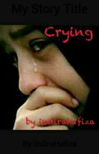 CRYING by IndiraHafiza
