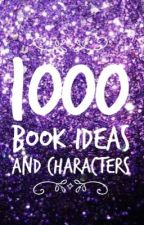 1000 Book Ideas & Characters by GalacticCat22