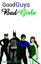 Good Guys, Bad Girls by Poison_Ivy102