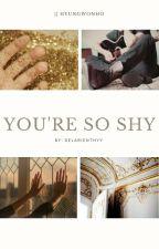 you're so shy || hyungwonho by Delarienthyy