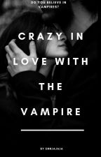 Crazy In Love With A Vampire! [COMPLETE] by jorshep_love