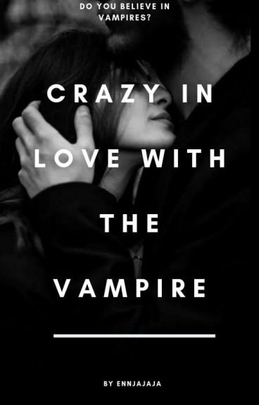 Crazy In Love With A Vampire! [COMPLETE]