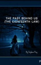 The Past Behind Us (The Eighteenth Law Series) by Archeresslegend_Ski