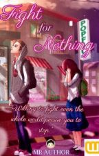 Fight for Nothing #Wattys2016 by Mr_Author