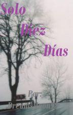 Solo Diez Días by Dreamsmoon98