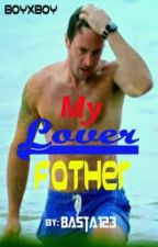 My Lover Father (boyxboy) √ by basta123