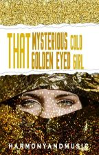 That Mysterious Cold Golden Eyed Girl by harmonyandmusic