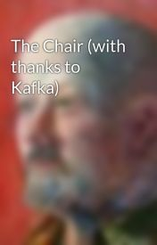 The Chair (with thanks to Kafka) by Ray41155