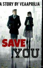 Save You (Proses Penerbitan)  by veaaprilia