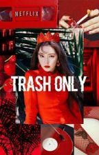 Trash Only by Baesalf